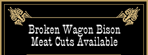 Broken Wagon Bison Meat Cuts Available