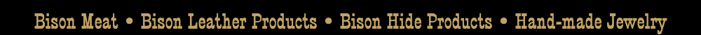 Bison Meat, Bison Leather Products, Bison Hide Products, Hand-made Jewelry